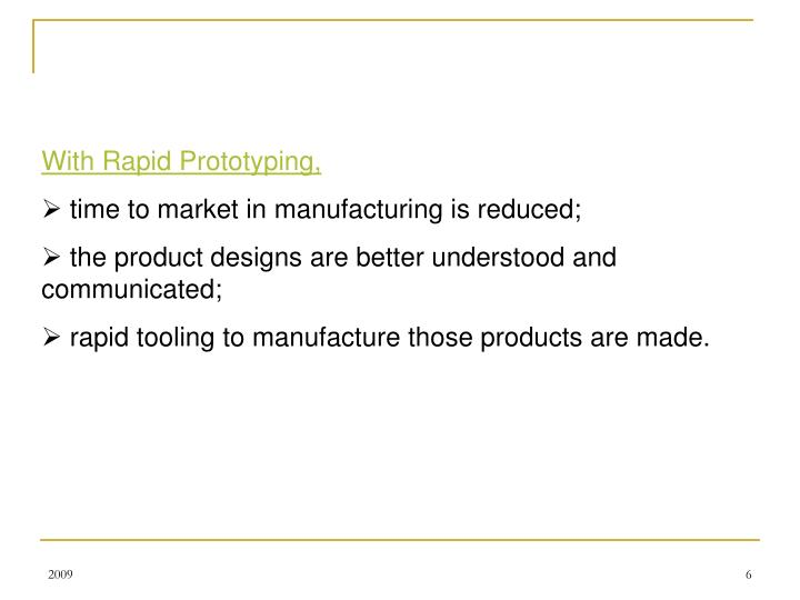 With Rapid Prototyping,