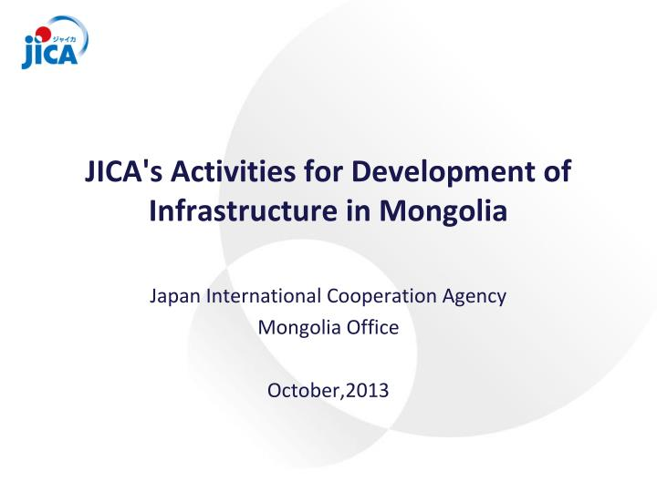 Jica s activities for development of infrastructure in mongolia