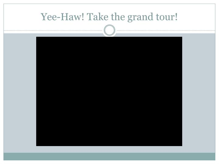 Yee-Haw! Take the grand tour!
