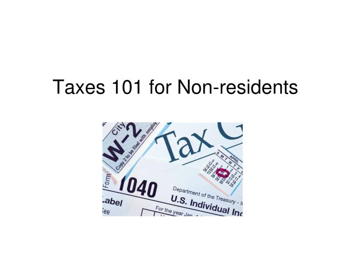 Taxes 101 for non residents
