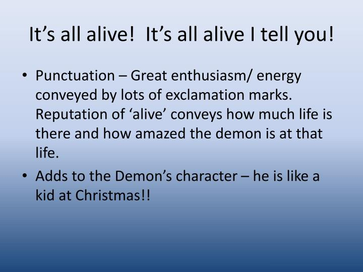 It's all alive!  It's all alive I tell you!
