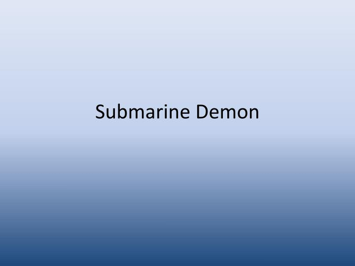 Submarine demon