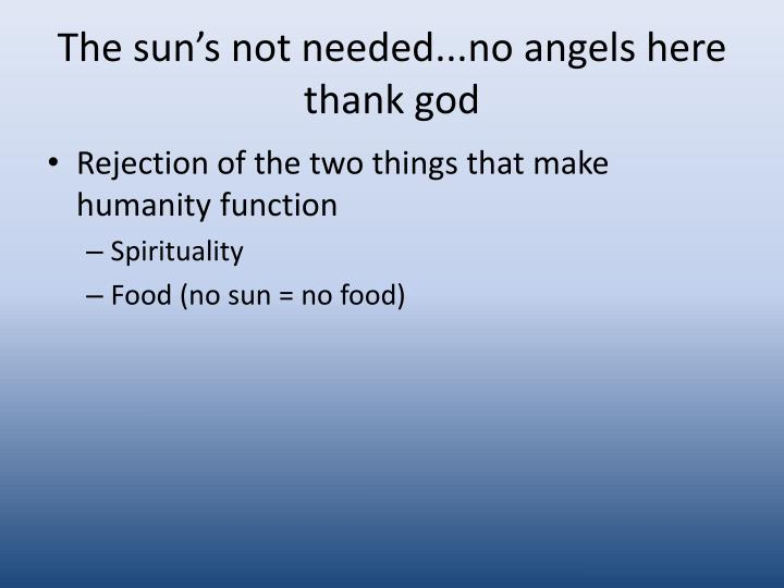 The sun's not needed...no angels here thank god