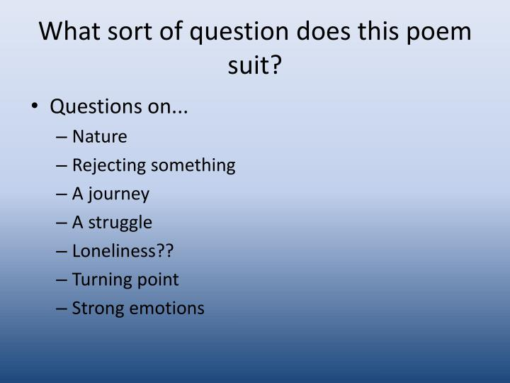 What sort of question does this poem suit
