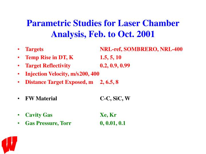 Parametric Studies for Laser Chamber Analysis, Feb. to Oct. 2001