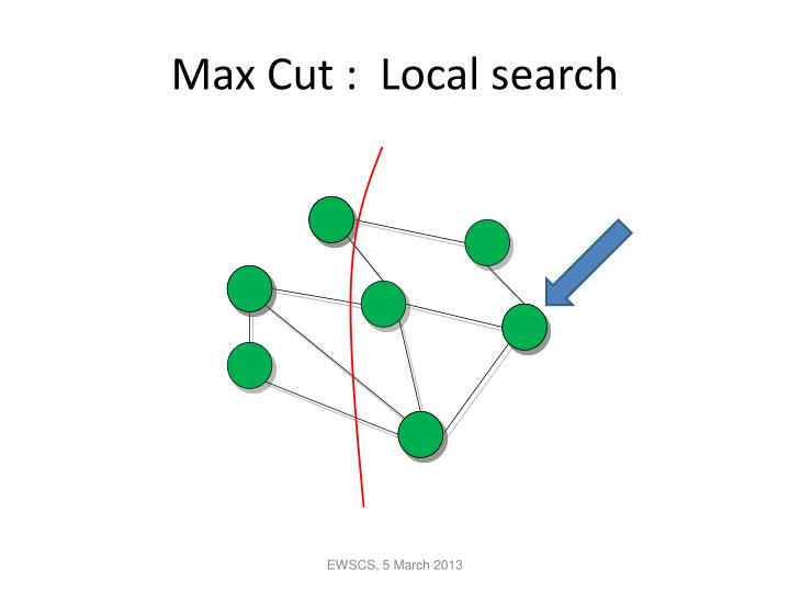 Max Cut :  Local search
