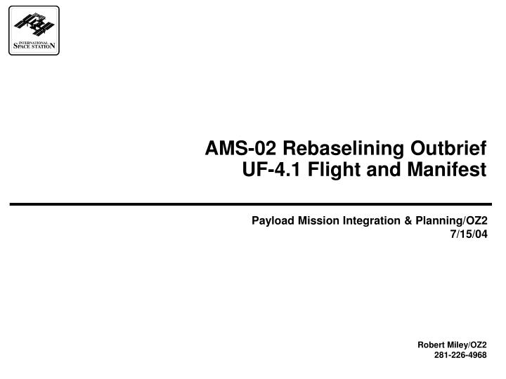 Ams 02 rebaselining outbrief uf 4 1 flight and manifest