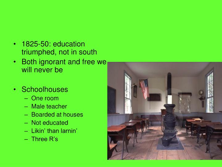 1825-50: education triumphed, not in south