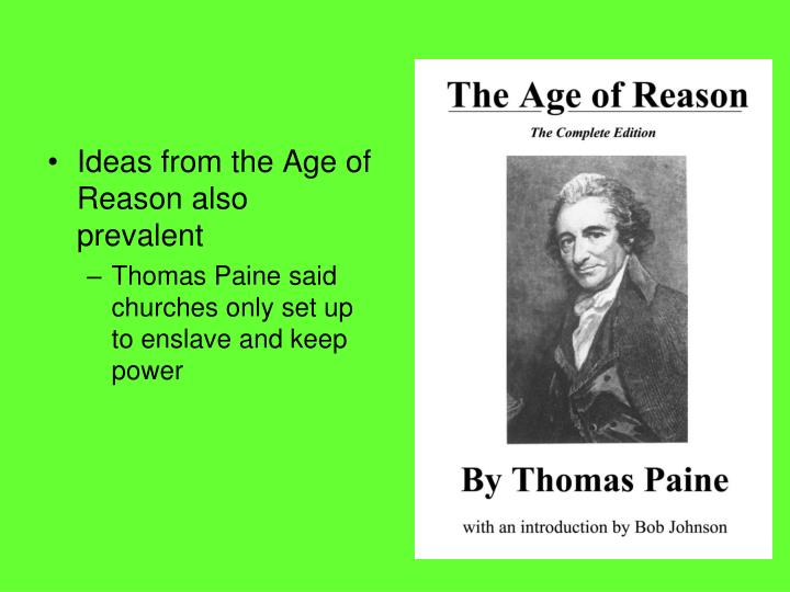 Ideas from the Age of Reason also prevalent