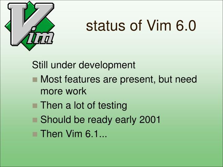 status of Vim 6.0