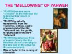 the mellowing of yahweh