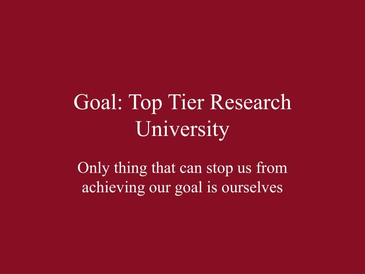 Goal: Top Tier Research University