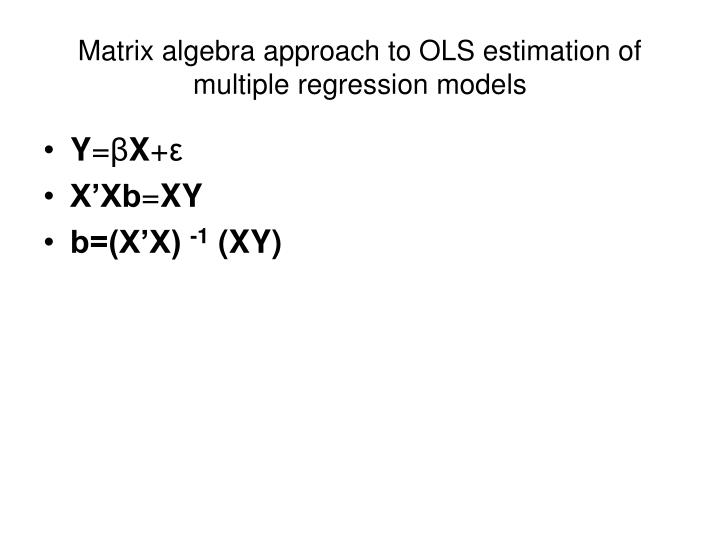 Matrix algebra approach to OLS estimation of multiple regression models