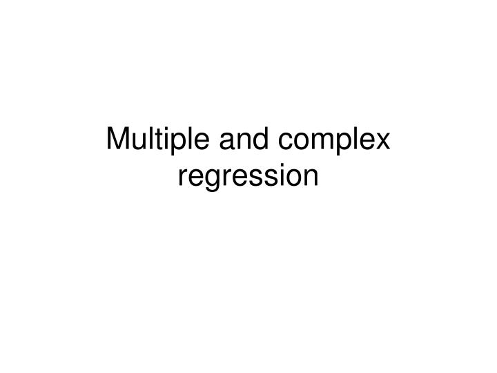 Multiple and complex regression