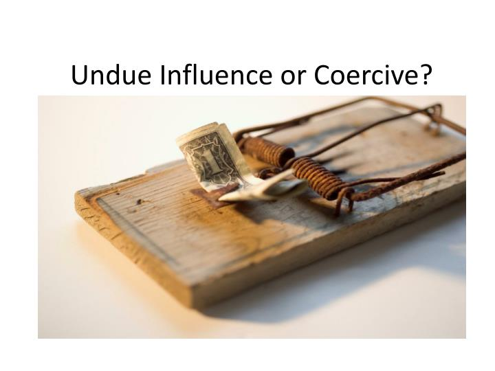 Undue influence or coercive