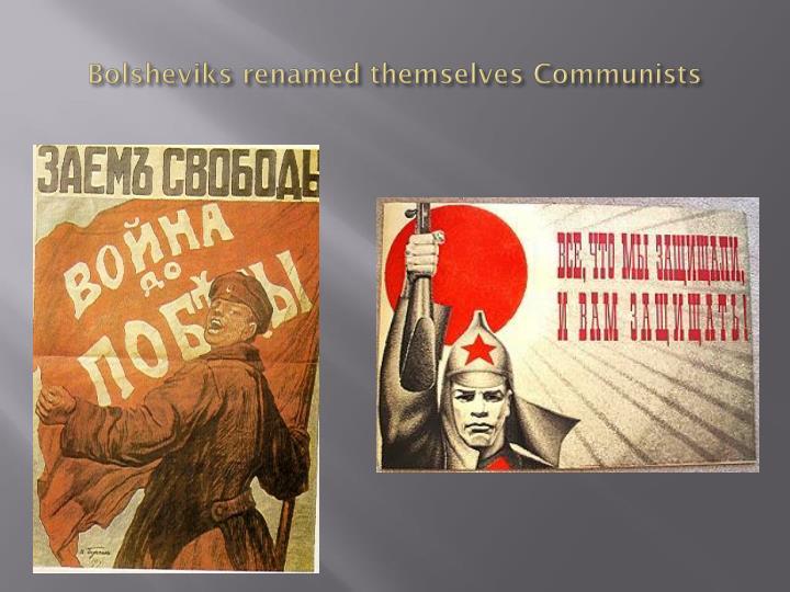 Bolsheviks renamed themselves Communists