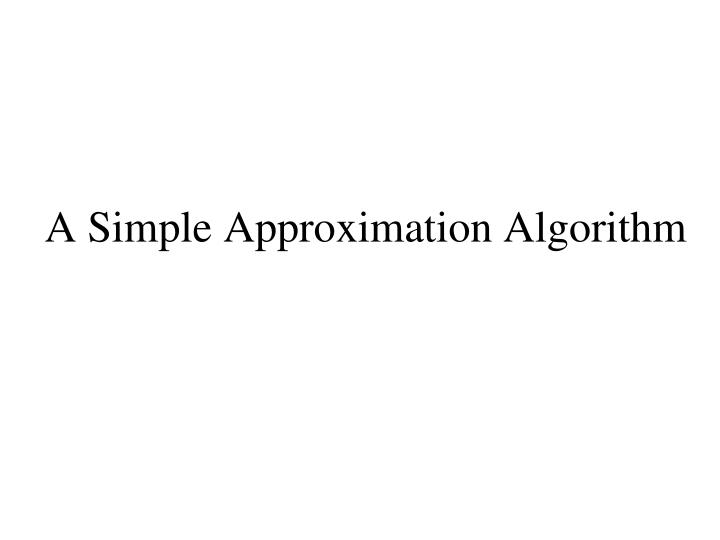 A Simple Approximation Algorithm