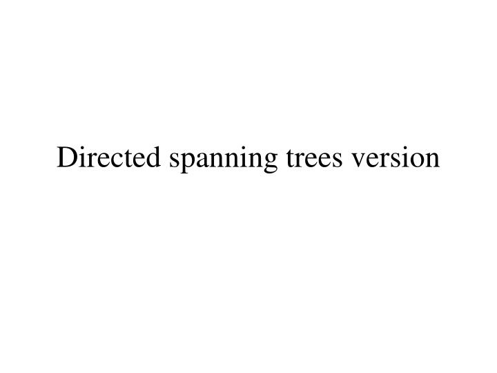 Directed spanning trees version