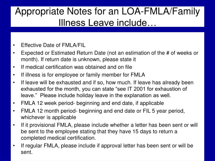 Appropriate Notes for an LOA-FMLA/Family Illness Leave include…