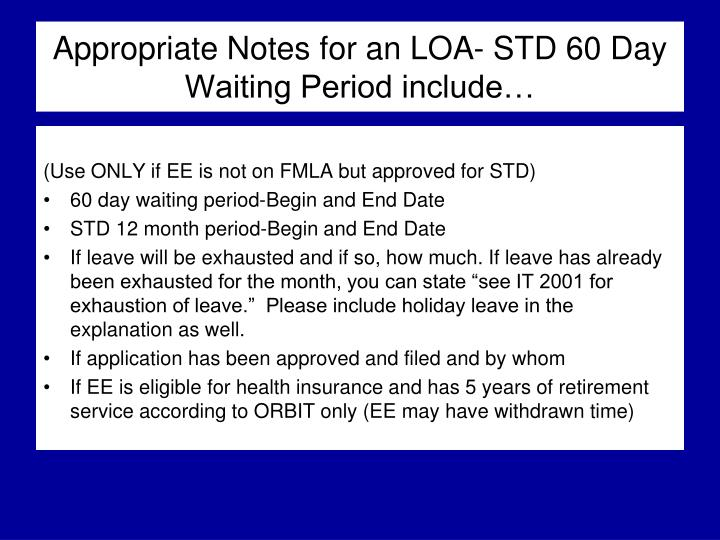 Appropriate Notes for an LOA- STD 60 Day Waiting Period include…