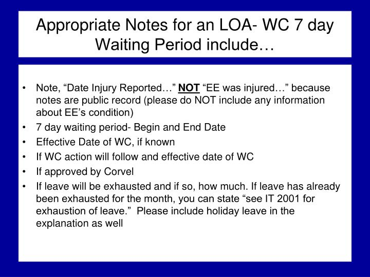 Appropriate Notes for an LOA- WC 7 day Waiting Period include…