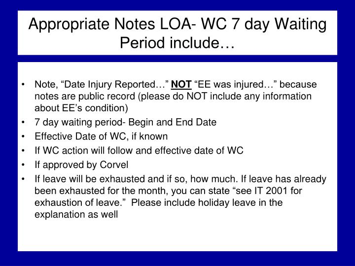 Appropriate Notes LOA- WC 7 day Waiting Period include…