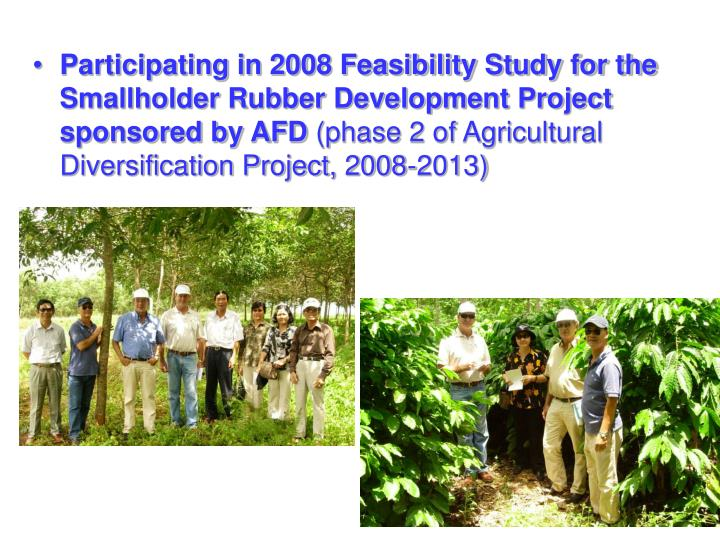 Participating in 2008 Feasibility Study for the Smallholder Rubber Development Project sponsored by AFD