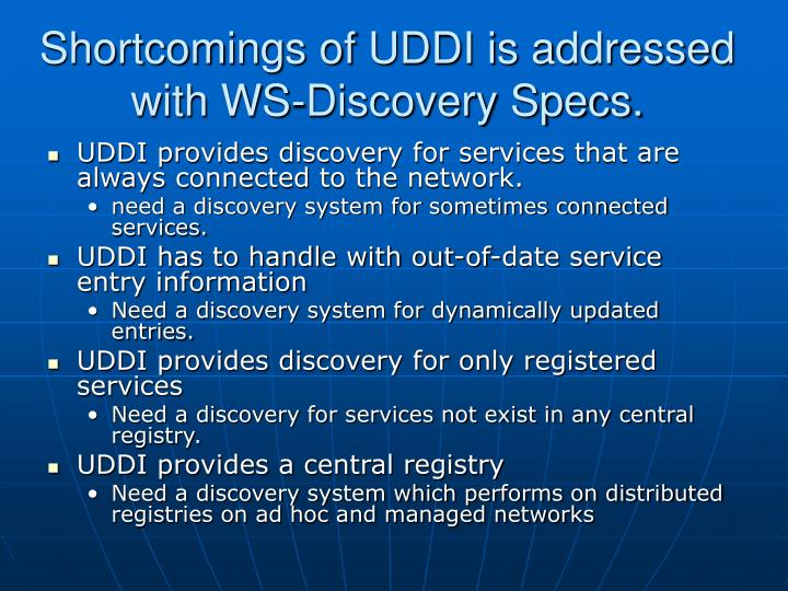 Shortcomings of UDDI is addressed with WS-Discovery Specs.