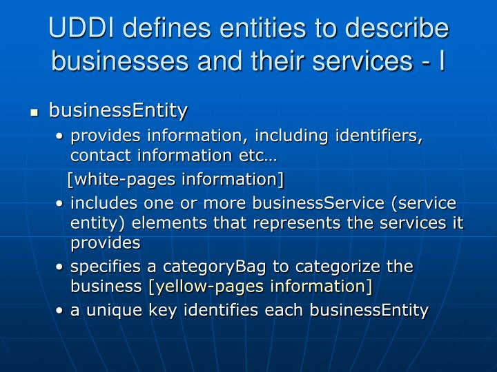 UDDI defines entities to describe businesses and their services - I