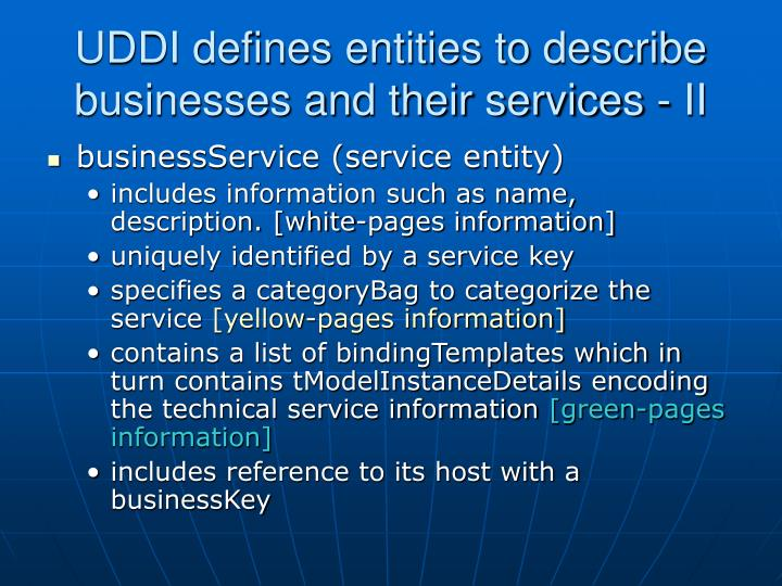 UDDI defines entities to describe businesses and their services - II