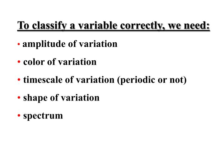 To classify a variable correctly, we need: