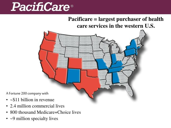 Pacificare = largest purchaser of health care services in the western U.S.