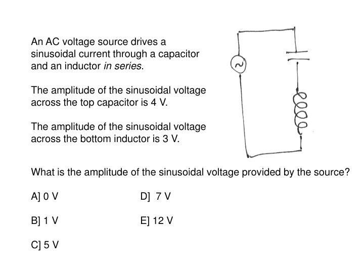 An AC voltage source drives a sinusoidal current through a capacitor and an inductor