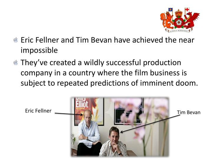 Eric Fellner and Tim Bevan have achieved the near impossible