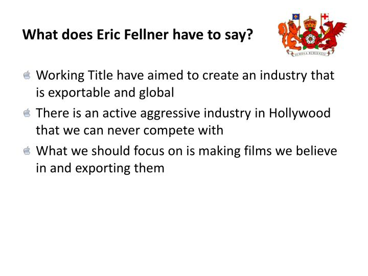 What does Eric Fellner have to say?