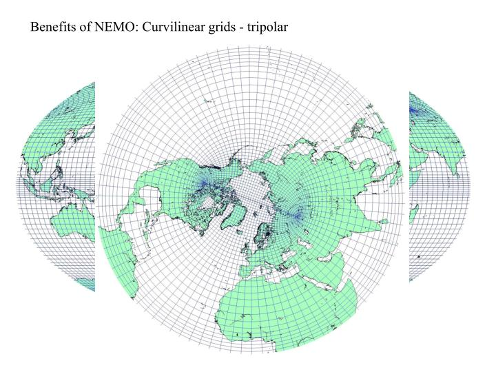 Benefits of NEMO: Curvilinear grids - tripolar