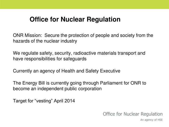 ONR Mission:  Secure the protection of people and society from the hazards of the nuclear industry