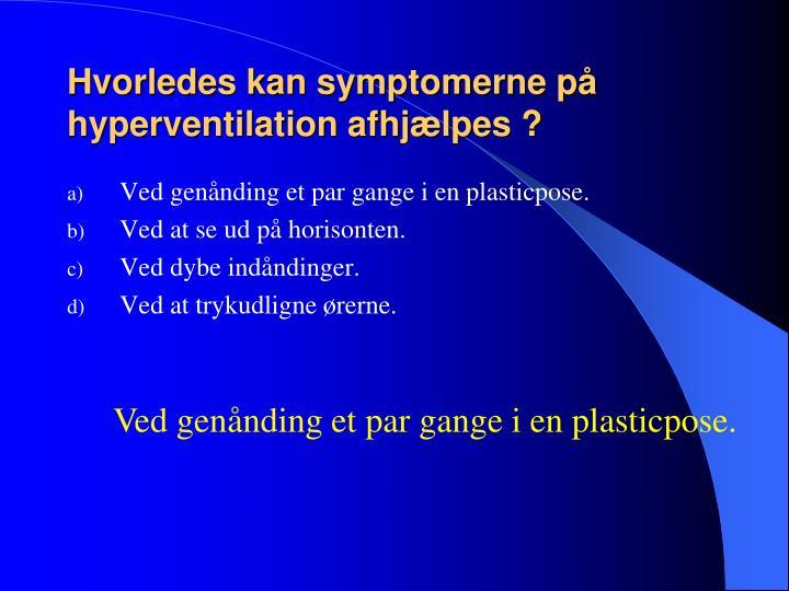 Hvorledes kan symptomerne på hyperventilation afhjælpes ?