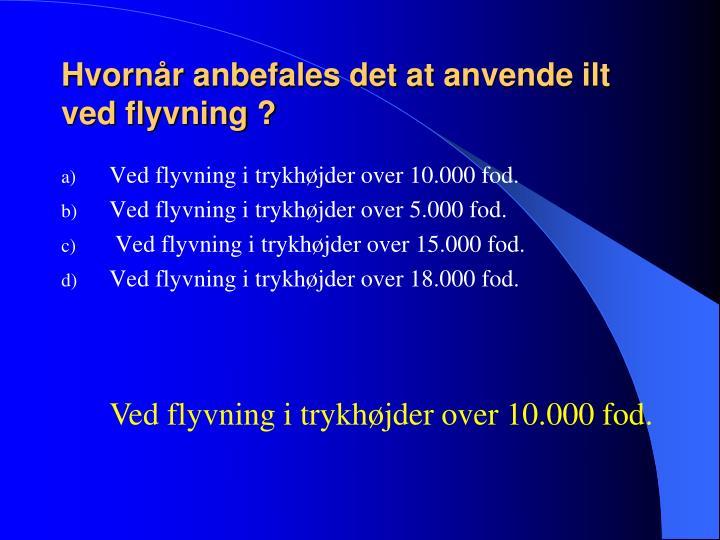 Hvornår anbefales det at anvende ilt ved flyvning ?