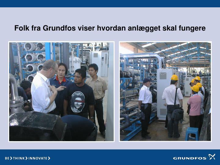 Folk fra Grundfos viser hvordan anlægget skal fungere