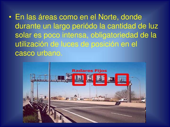 En las áreas como en el Norte, donde durante un largo periódo la cantidad de luz solar es poco intensa, obligatoriedad de la utilización de luces de posición en el casco urbano.