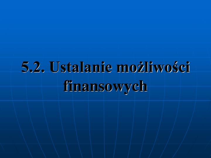 5.2. Ustalanie moliwoci finansowych