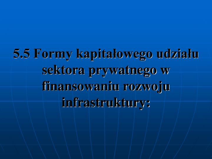 5.5 Formy kapitaowego udziau sektora prywatnego w finansowaniu rozwoju infrastruktury:
