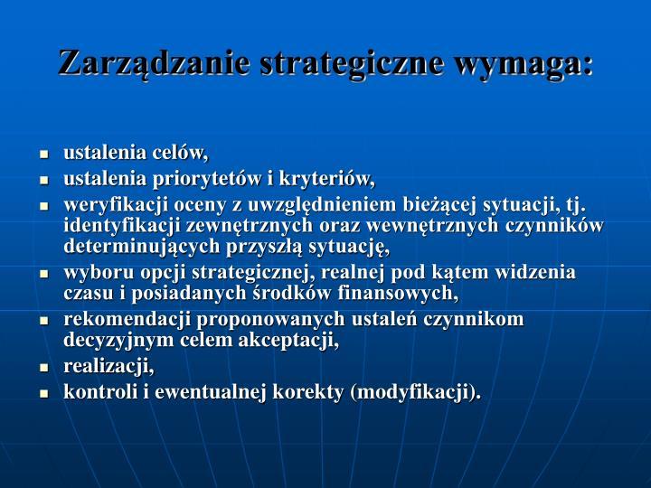 Zarzdzanie strategiczne wymaga: