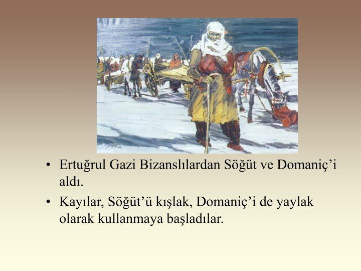 Ertuğrul Gazi Bizanslılardan Söğüt ve Domaniç'i aldı.