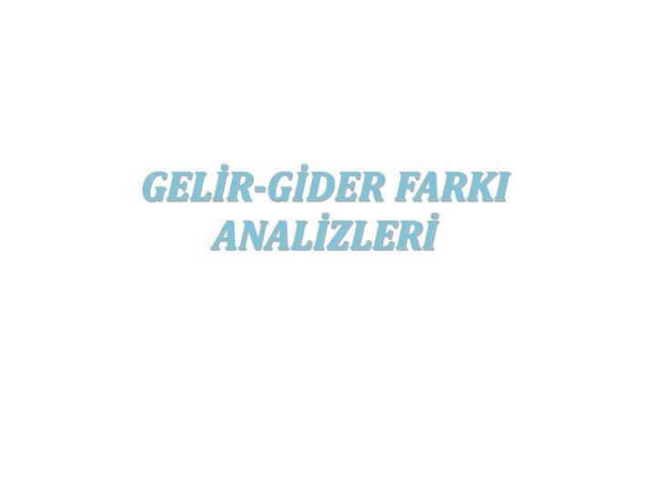 GELİR-GİDER FARKI ANALİZLERİ