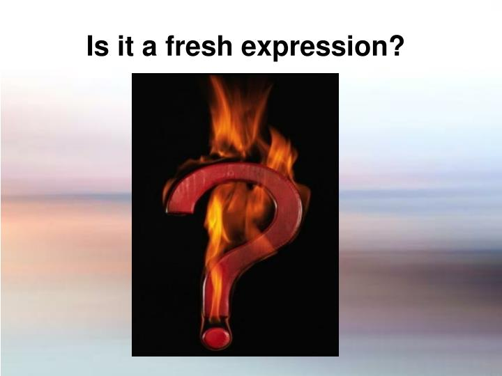 Is it a fresh expression?