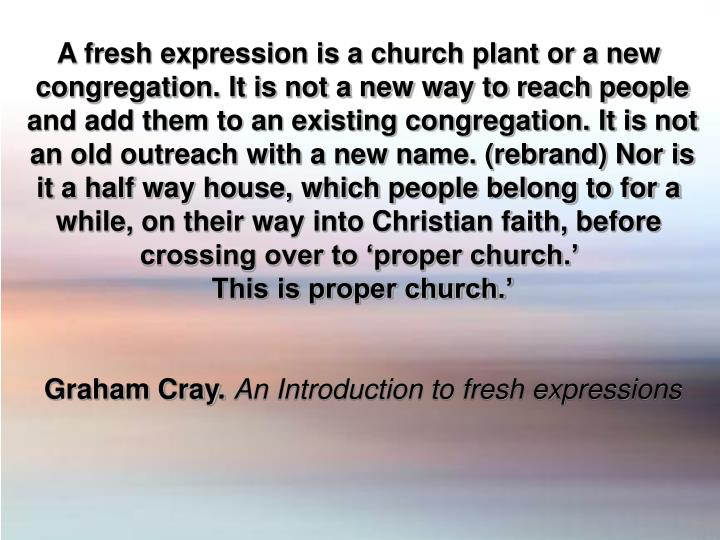 A fresh expression is a church plant or a new