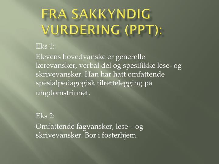 Fra sakkyndig   vurdering (PPT):