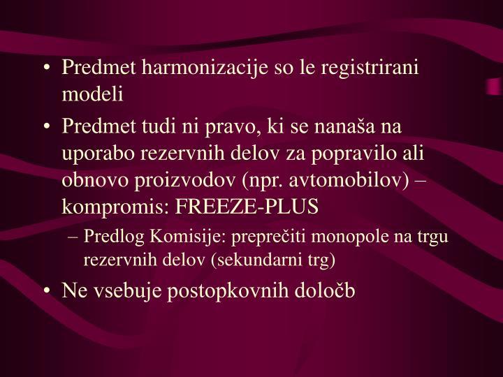 Predmet harmonizacije so le registrirani modeli